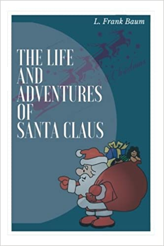 The Life And Adventures Of Santa Claus By L Frank Baum The Life