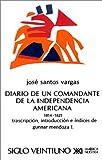 El Diario de un Comandante de la Independencia Americana, 1814-1825, Jose Santos Vargas, 9682304466