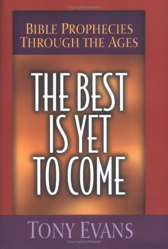 The Best Is Yet to Come: Bible Prophecies Through the Ages