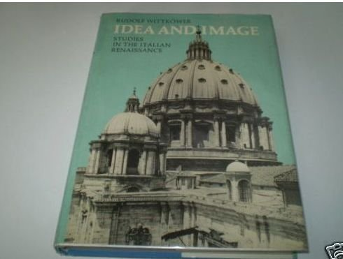 Idea and image: Studies in the Italian Renaissance (The Collected essays of Rudolf Wittkower)