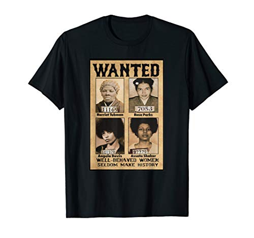 (Wanted Well Behaved Women Seldom Make History T-Shirt)