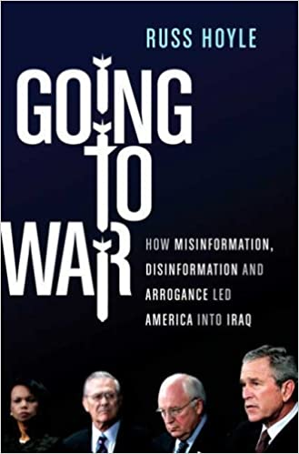 Going to War: How Misinformation, Disinformation, and Arrogance ...