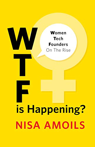 WTF Is Happening: Women Tech Founders on the Rise by [Amoils, Nisa]