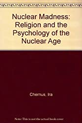 Nuclear Madness: Religion and the Psychology of the Nuclear Age