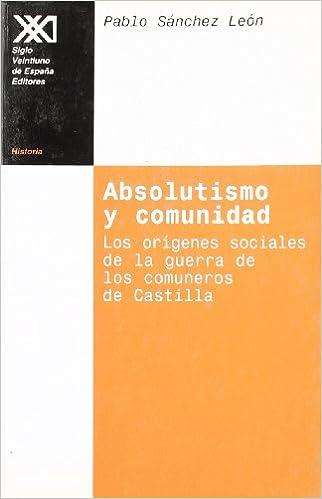 Absolutismo y comunidad: Los orígenes sociales de la guerra de los comuneros de Castilla Historia: Amazon.es: Sánchez León, Pablo, Arjona, Pedro: Libros