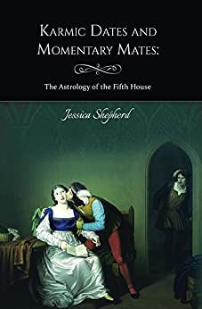 Karmic Dates And Momentary Mates: The Astrology of the Fifth House by [Shepherd, Jessica]