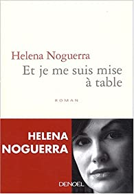 Et je me suis mise à table par Helena Noguerra