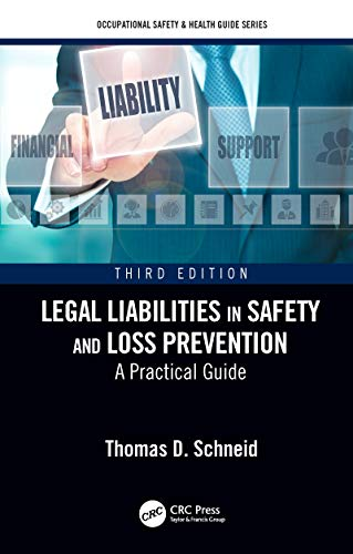Legal Liabilities in Safety and Loss Prevention: A Practical Guide, Third Edition (Occupational Safety & Health Guide Series) (Legal Liabilities In Safety And Loss Prevention)