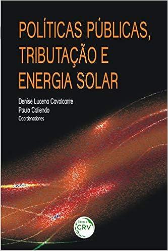 Políticas Públicas, Tributação e Energia Solar: Denise Lucena Cavalcante: 9788544419311: Amazon.com: Books