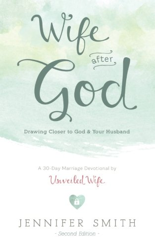 Wife After God: Drawing Closer to God & Your Husband -  Jennifer Smith, Paperback