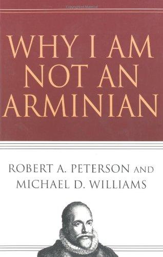 Why I Am Not an Arminian