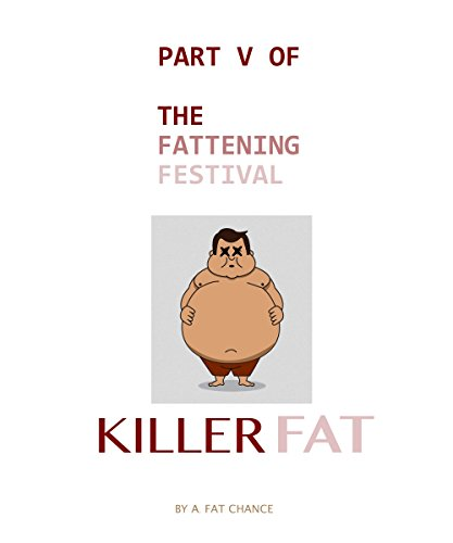 Killer Fat (SSBHM, Immobility, XWG, Slob) (The Fattening Festival Book 5)