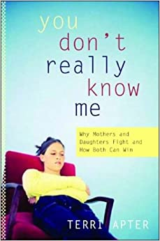 You Don't Really Know Me: Why Mothers and Daughters Fight and How Both Can Win
