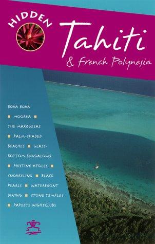 Hidden Tahiti and French Polynesia (Hidden Tahiti & French Polynesia)