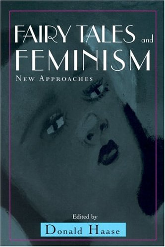 Fairy Tales and Feminism: New Approaches (Series in Fairy-Story Studies)