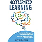 Accelerated Learning: Proven Scientific Techniques to Learn Absolutely Anything: Unlock Your Hidden Potential For Unlimited Memory