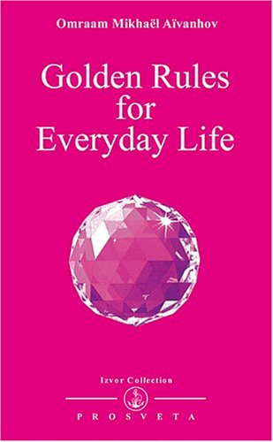 Golden Rules for Everyday Life Omraam M. Aivanhov