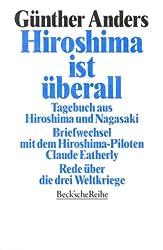 Hiroshima ist überall: Tagebuch aus Hiroshima und Nagasaki. Der Briefwechsel mit dem Hiroshima-Piloten Claude Eatherly. Rede über die drei Weltkriege