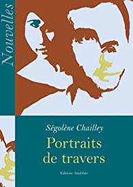 Portraits de Travers par Segolene Chailley