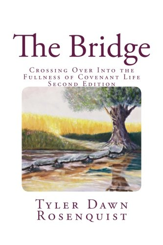 The Bridge: Crossing Over Into the Fullness of Covenant Life (Volume 1)