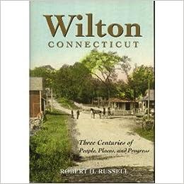 Amazon com: Wilton, Connecticut: Three Centuries Of People