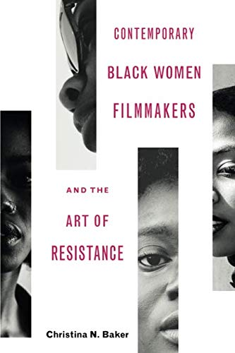 Art Contemporary Black - Contemporary Black Women Filmmakers and the Art of Resistance (Black Performance and Cultural Criticism)