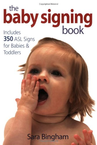 The Baby Signing Book: Includes 350 ASL Signs for Babies and Toddlers by Robert Rose