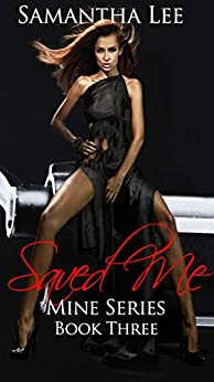 Saved Me (Mine Series Book 3) by [Lee, Samantha]