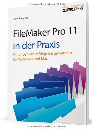 FileMaker Pro 11 in der Praxis: Datenbanken erfolgreich anwenden für Windows & Mac Gebundenes Buch – Oktober 2010 Horst Grossmann Mandl & Schwarz 3939685232 Anwendungs-Software