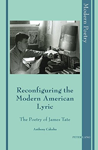 Reconfiguring the Modern American Lyric: The Poetry of James Tate (Modern Poetry) por Anthony Caleshu