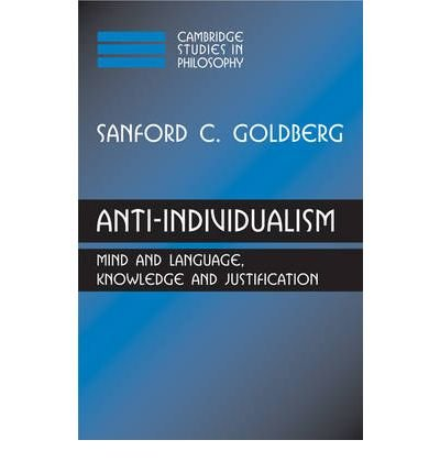[(Anti-Individualism: Mind and Language, Knowledge and Justification)] [Author: Sanford C. Goldberg] published on (September, 2010)