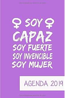 Agenda 2019 Soy Capaz Soy Fuerte Soy Invencible Soy Mujer: Agenda Mensual y Semanal +