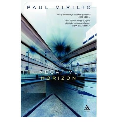 [ Negative Horizon: An Essay in Dromoscopy[ NEGATIVE HORIZON: AN ESSAY IN DROMOSCOPY ] By Virilio, Paul ( Author )Sep-27-2006 Paperback PDF