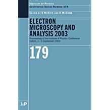 Electron Microscopy and Analysis 2003: Proceedings of the Institute of Physics Electron Microscopy and Analysis Group Conference, 3-5 September 2003 (Institute of Physics Conference Series Book 179)