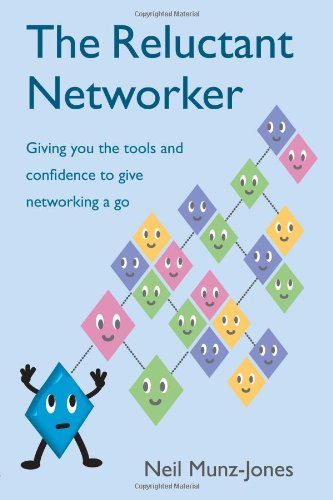 The Reluctant Networker: Giving You the Tools and Confidence to Give Networking a Go Neil Munz-Jones