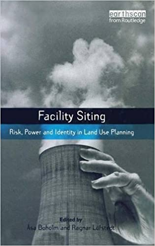 Facility Siting: Risk, Power and Identity in Land Use Planning (The Earthscan Risk in Society Series)