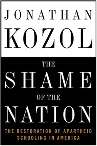 The Shame of the Nation: The Restoration of Apartheid Schooling in ...