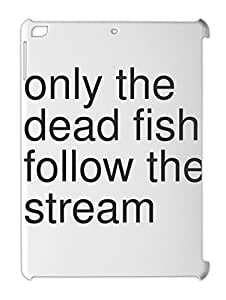 only the dead fish follow the stream iPad air plastic case