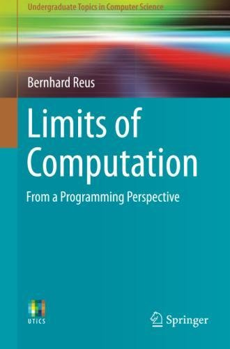 Limits of Computation: From a Programming Perspective (Undergraduate Topics in Computer Science)