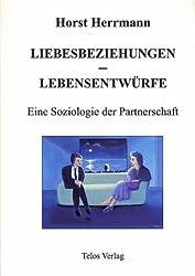 Liebesbeziehungen - Lebensentwürfe. Eine Soziologie der Partnerschaft