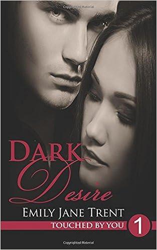 Dark Desire: Volume 1 (Touched By You): Amazon.es: Emily Jane Trent: Libros en idiomas extranjeros