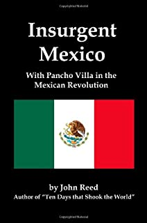 Insurgent mexico john reed 9781934568316 amazon books insurgent mexico with pancho villa in the mexican revolution fandeluxe Images