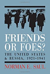 Friends or Foes?: The United States And Soviet Russia, 1921-1941