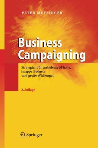 Business Campaigning: Strategien für turbulente Märkte, knappe Budgets und große Wirkungen (German Edition): Strategien Fur Turbulente Markte, Knappe Budgets Und Grosse Wirkungen