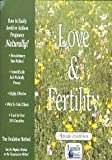 Love and Fertility : How to Avoid or Achieve Pregnancy . . . Naturally, Wilson, Mercedes A., 0963312545