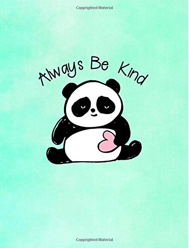Read Online Always Be Kind: Panda College Ruled Composition Book - 9 3/4 x 7 1/2 - 100 Sheets/200 Pages - Glossy Softcover pdf epub