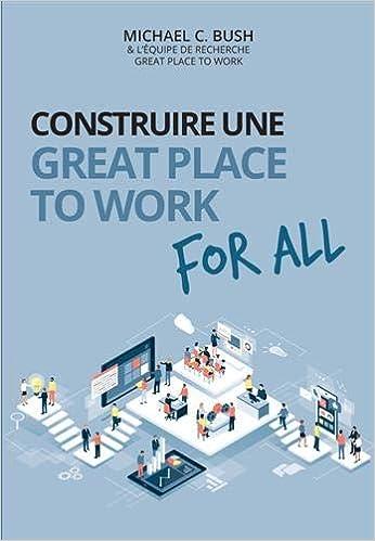 Télécharger Construire une great place to work for all : Au service de la performance économique, des collaborateurs et de la société gratuit de livres en PDF