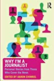 Why I'm a Journalist: Personal Stories from Those Who Cover the News