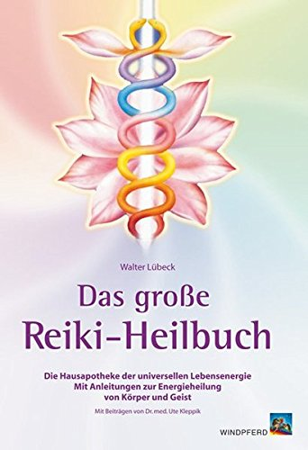 Das große Reiki-Heilbuch: Die Hausapotheke der universellen Lebensenergie. Mit Anleitungen zur Energieheilung von Körper und Geist