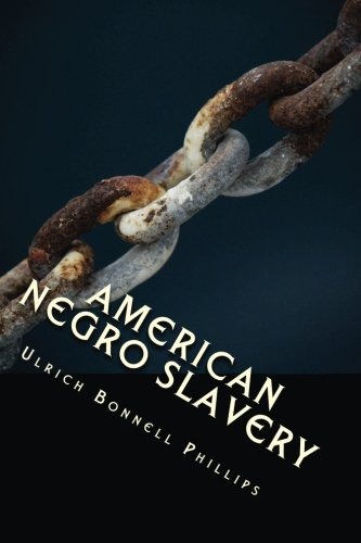 Download American Negro Slavery: A Survey of the Supply, Employment and Control Of Negro Labor As Determined by the Plantation Regime PDF